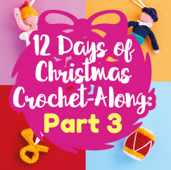 12 Days of Christmas Crochet-Along: Part Three