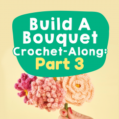 Build A Bouquet Crochet-along: Part Three