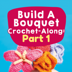 Build A Bouquet Crochet-along: Part One