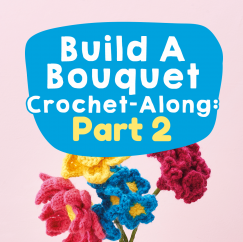 Build A Bouquet Crochet-along: Part Two