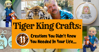 Tiger King Crafts: 11 Creations You Didn't Know You Needed In Your Life
