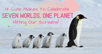 "14 Cute Makes To Celebrate ""Seven Worlds, One Planet"" hitting our screens!"