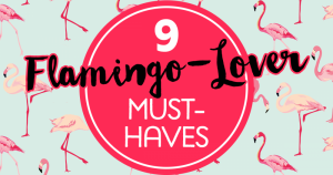 9 FLAMINGO-LOVER MUST-HAVES