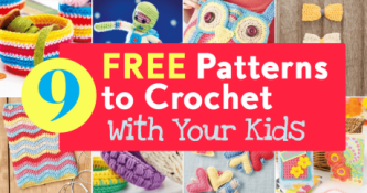 9 FREE Patterns To Crochet With Your Kids