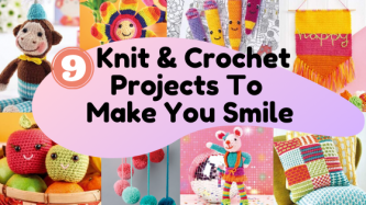 9 Knit and Crochet Projects To Make You Smile