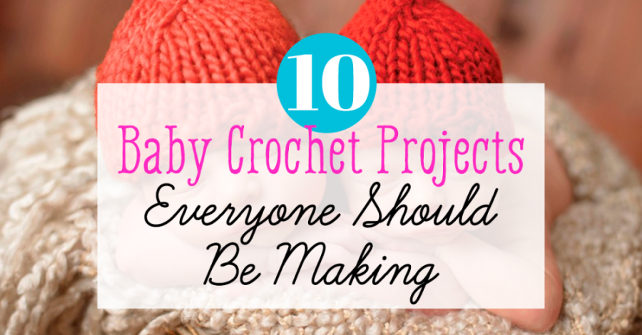 Baby Crochet Projects Everyone Should Be Making