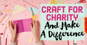 Craft For Charity And Make A Difference