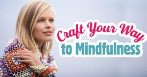 Craft Your Way To Mindfulness