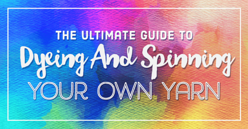 The Ultimate Guide To Dyeing And Spinning Your Own Yarn