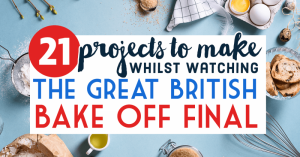 21 Projects To Make Whilst Watching The Great British Bake Off Final
