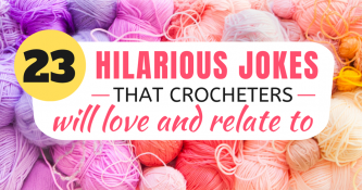 23 Hilarious Jokes That Crocheters Will Love and Relate To