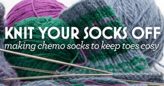KNIT YOUR SOCKS OFF making chemo socks to keep toes cosy