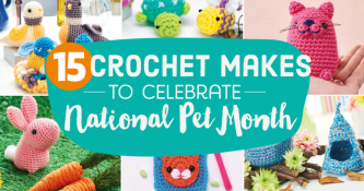 15 Crochet Makes to Celebrate National Pet Month