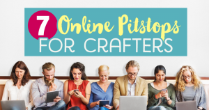 7 Online Pitstops For Crafters