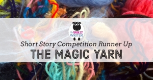 Short Story Competition RUNNER UP: The Magic Yarn