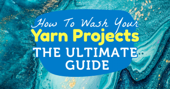 How To Wash Your Yarn Projects: The Ultimate Guide
