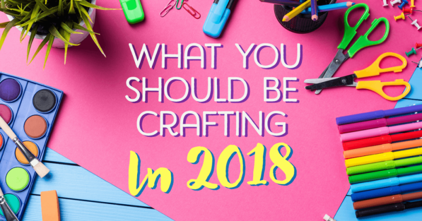 What You Should Be Crafting In 2018