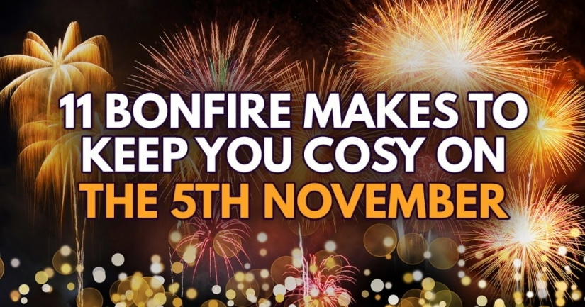 11 Bonfire Night Makes To Keep You Cosy
