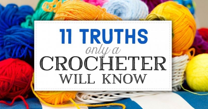 11 Truths Only A Crocheter Will Know
