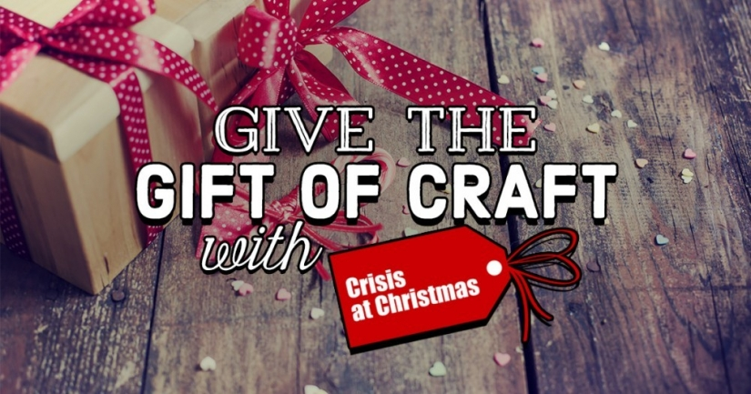 Give the Gift of Craft with Crisis at Christmas