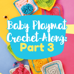 Baby Playmat Crochet-Along: Part Three