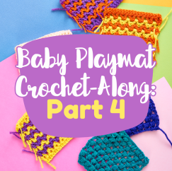 Baby Playmat Crochet-Along: Part Four