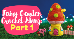 Fairy Garden Crochet-Along: Part One Pattern