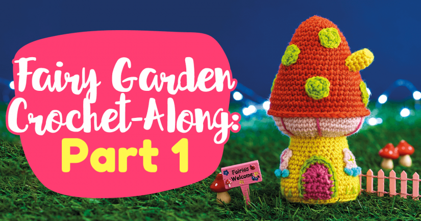 Fairy Garden Crochet-Along: Part One