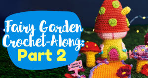 Fairy Garden Crochet-Along: Part Two Pattern