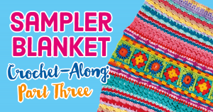 Sampler Blanket Crochet-Along: Part Three Pattern