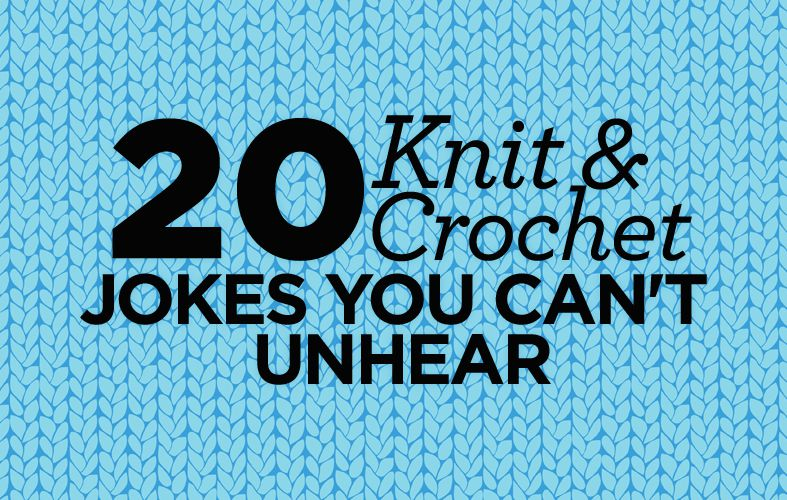 Crocheting Jokes : 20 Knit & Crochet Jokes You Can?t Unhear Top Crochet Pattern Blog