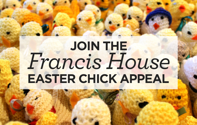 Join the Francis House Chick Appeal